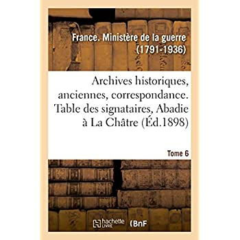 Inventaire sommaire des archives historiques, archives anciennes, correspondance. Tome 6