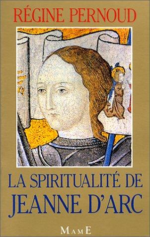 La Spiritualité de Jeanne d'Arc par Régine Pernoud