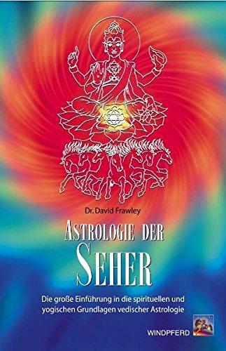 Astrologie der Seher: Die große Einführung in die spirituellen und yogischen Grundlagen vedischer Astrologie: Die große Einführung in die...