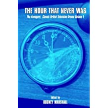 The Hour That Never Was: The Avengers: Classic British Television Drama Volume 1