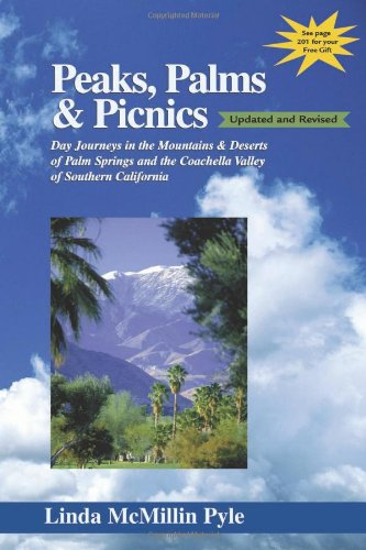 Peaks, Palms & Picnics: Day Journeys in the Mountains & Deserts of Palm Springs and the Coachella Valley of Southern California (Peaks, Palms, and Picnics) -