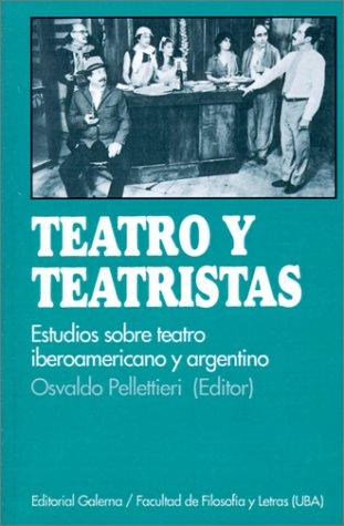 Teatro y Teatristas: Estudios Sobre Teatro Argentino E Iberoamericano (Coleccion Estudios de Teatro Argentino E Iberoamericano) por Osvaldo Pellettieri