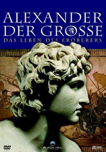 Alexander der Große - Das Leben des Eroberers