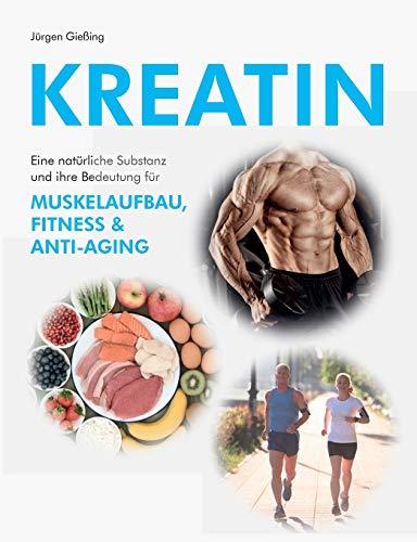 Kreatin: Eine natürliche Substanz und ihre Bedeutung für Muskelaufbau, Fitness und Anti-Aging