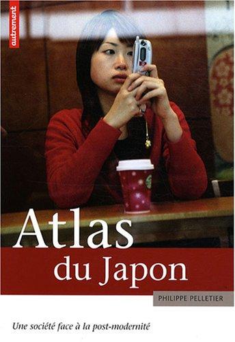 Atlas du Japon : Une société face à la post-modernité par Philippe Pelletier