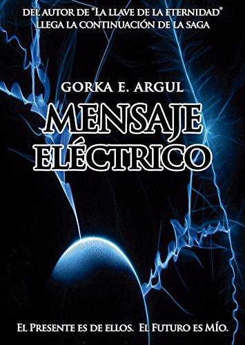 Descargar Libro Mensaje eléctrico: El presente es de ellos. El futuro es mío. (Saga El viajero nº 2) de Gorka E. Argul