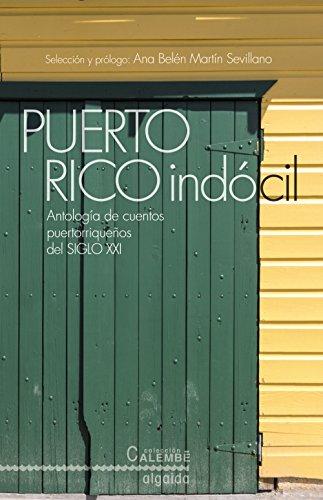 Puerto Rico Indócil. Antología De Cuentos Portorriqueños Del Siglo XXI (Algaida Literaria - Calembé)