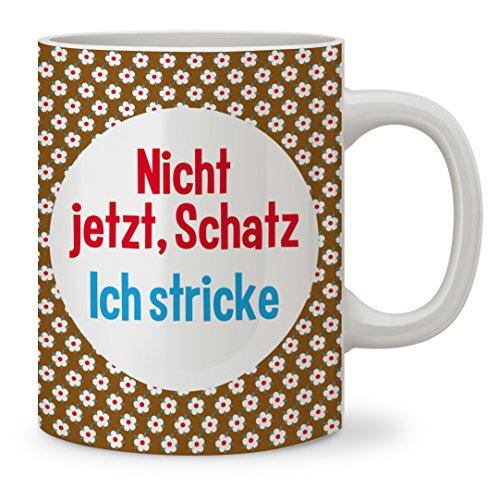 strickimicki – Tasse – Nicht jetzt, Schatz. Ich Stricke!
