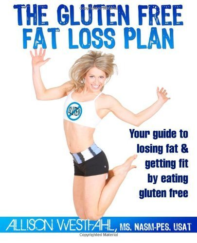 Portada del libro The Gluten Free Fat Loss Plan: Your guide to losing fat & getting fit by eating gluten free by Westfahl, Allison (2011) Paperback
