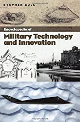 Encyclopedia of Military Technology and Innovation by Bull, Stephen (2004) Hardcover