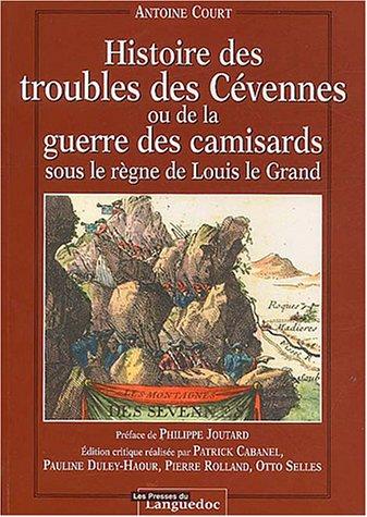 Histoire des troubles des Cévennes ou de la guerre des camisards sous le règne de Louis le Grand
