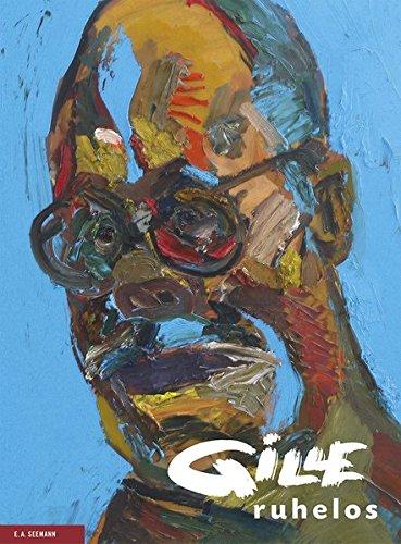 Sighard Gille. ruhelos: Mit einem Werkverzeichnis der Malerei von Ina Gille und einer Einführung von Uwe M. Schneede
