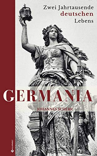 Germania: Zwei Jahrtausende deutschen Lebens