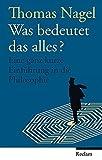 Was bedeutet das alles?: Eine ganz kurze Einführung in die Philosophie - Thomas Nagel
