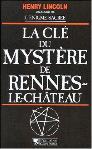 La clé du mystère de Rennes-le-Château par Henry Lincoln