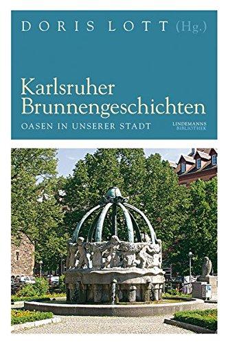 Karlsruher Brunnengeschichten: Oasen in unserer Stadt (Lindemanns Bibliothek)