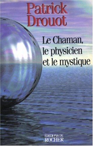 Le Chaman, le physicien et le mystique
