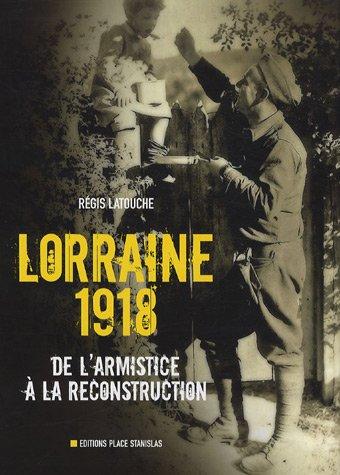 Lorraine 1918 : De l'armistice à la reconstruction