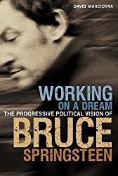 Working on a Dream: The Progressive Political Vision of Bruce Springsteen by David Masciotra (2010-01-28)