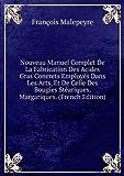 Nouveau Manuel Complet De La Fabrication Des Acides Gras Concrets Employés Dans Les Arts, Et De Celle Des Bougies Stéariques, Margariques. (French Edition)