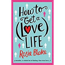 How to Get a (Love) Life: A Laugh Out Loud Romantic Comedy (English Edition)