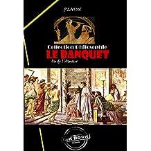 Le banquet ou de l'amour: édition intégrale en appui avec Monsieur le professeur de philosophie Jean Baillat