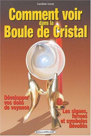 Comment voir dans la boule de cristal - développer vos dons de voyance