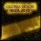 Global House Ibiza 2015 (85 Essential House Sessions New Miami, Ibiza, San Diego, Amsterdam Underground Melbourne Dance Electro Hits)