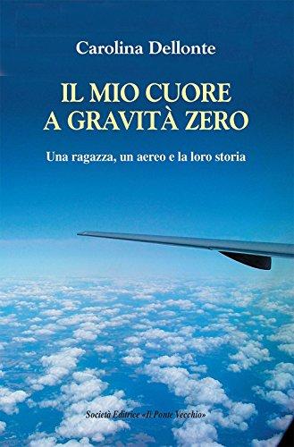 Il mio cuore a gravità zero. Una ragazza, un aereo e la loro storia Il mio cuore a gravità zero. Una ragazza, un aereo e la loro storia 51W5WYw537L
