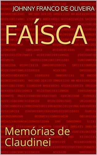 Faísca: Memórias de Claudinei (Portuguese Edition) por Johnny Franco de Oliveira