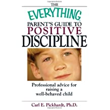 The Everything Parent's Guide To Positive Discipline: Professional advice for raising a well-behaved child (Everything (Parenting))