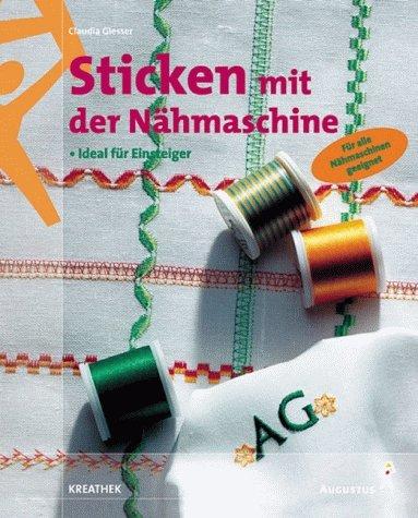 Preisvergleich Produktbild Sticken mit der Nähmaschine - Ideal für Einsteiger