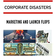 Corporate Disasters: Marketing and Launch Flops