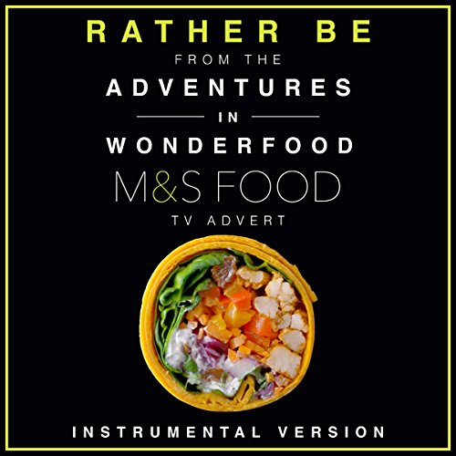 """Rather Be (From the """"Adventures In Wonderfood: M and S"""" TV Advert)"""