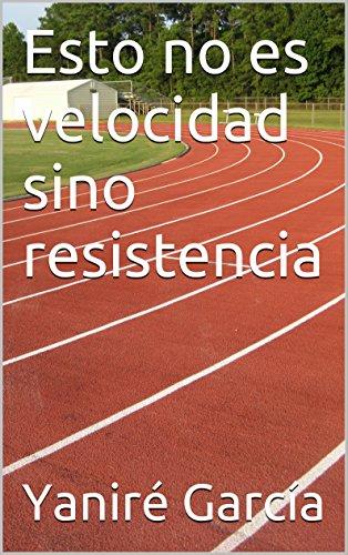 Esto no es velocidad sino resistencia por Yaniré García