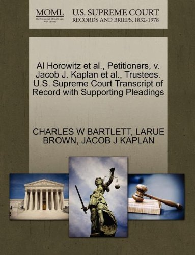 Al Horowitz et al., Petitioners, v. Jacob J. Kaplan et al., Trustees. U.S. Supreme Court Transcript of Record with Supporting Pleadings by CHARLES W BARTLETT (2011-10-28)