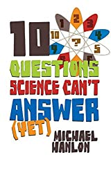 10 Questions Science Can't Answer (Yet): A Guide to the Scientific Wilderness (Macmillan Science)