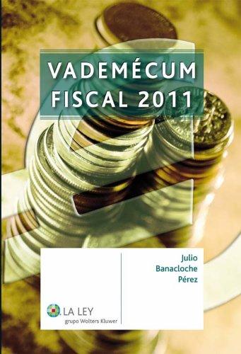 Vademécum fiscal 2011 por Julio Banacloche Pérez