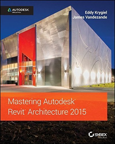Mastering Autodesk Revit Architecture 2015: Autodesk Official Press by Eddy Krygiel (2014-06-03)