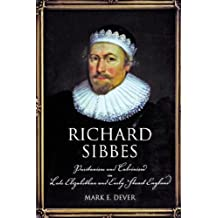 Richard Sibbes: Puritanism and Calvinism in Late Elizabethan and Early Stuart England