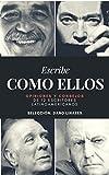 Escribe como ellos: Opiniones y consejos de 12 escritores latinoamericanos