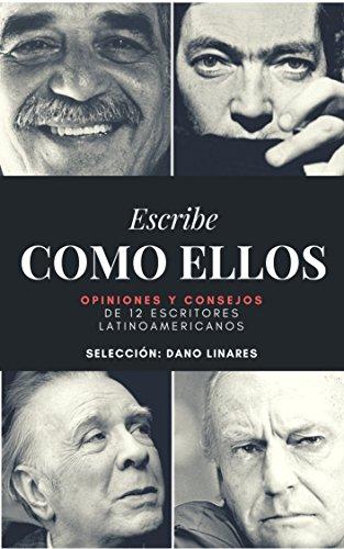 Escribe como ellos: Opiniones y consejos de 12 escritores latinoamericanos por Dano Linares
