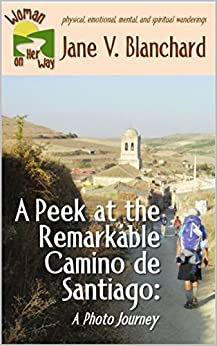 A Peek at the Remarkable Camino de Santiago: A Photo Journey (Woman On Her Way Book 4) by [Blanchard, Jane V.]