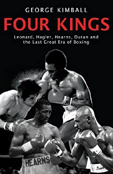 Four Kings: Leonard, Hagler, Hearns, Duran and the Last Great Era of Boxing par [Kimball, George]