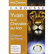 Yvain Ou le Chevalier Au Lion (Petits Classiques Larousse Texte Integral) (French Edition) by Chretien De Troyes (2007-08-01)