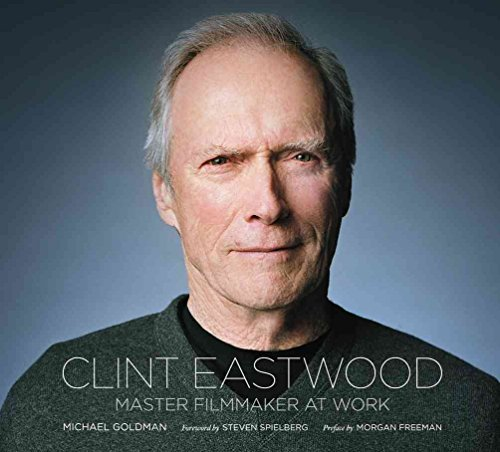 [Clint Eastwood: Master Filmmaker at Work] (By: Michael R. Goldman) [published: October, 2012]