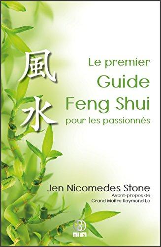 Le premier Guide Feng Shui pour les passionnés: Aperçu clair de la structure et de l'essence du Feng Shui par Jen Nicomedes Stone
