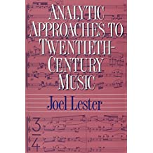Analytic Approaches to Twentieth-Century Music by Joel Lester (1989-03-17)