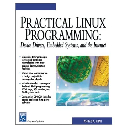Practical Linux Programming: Device Drivers, Embedded systems, and the Internet (with CD- ROM) (Programming Series) by Ashfaq A. Khan (2002-02-27)