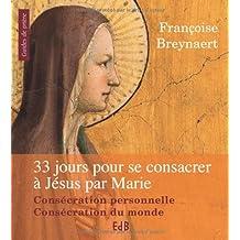 33 jours pour se consacrer à Jésus-Christ par Marie